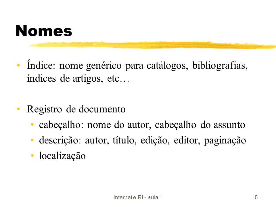 Internet e RI - aula 15 Nomes Índice: nome genérico para catálogos, bibliografias, índices de artigos, etc… Registro de documento cabeçalho: nome do a