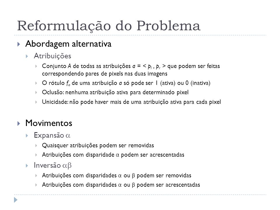 Reformulação do Problema Abordagem alternativa Atribuições Conjunto A de todas as atribuições a = que podem ser feitas correspondendo pares de pixels