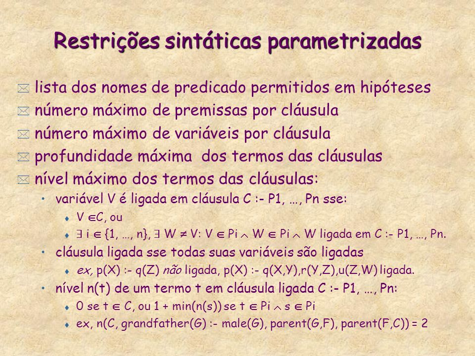 Restrições sintáticas parametrizadas * lista dos nomes de predicado permitidos em hipóteses * número máximo de premissas por cláusula * número máximo