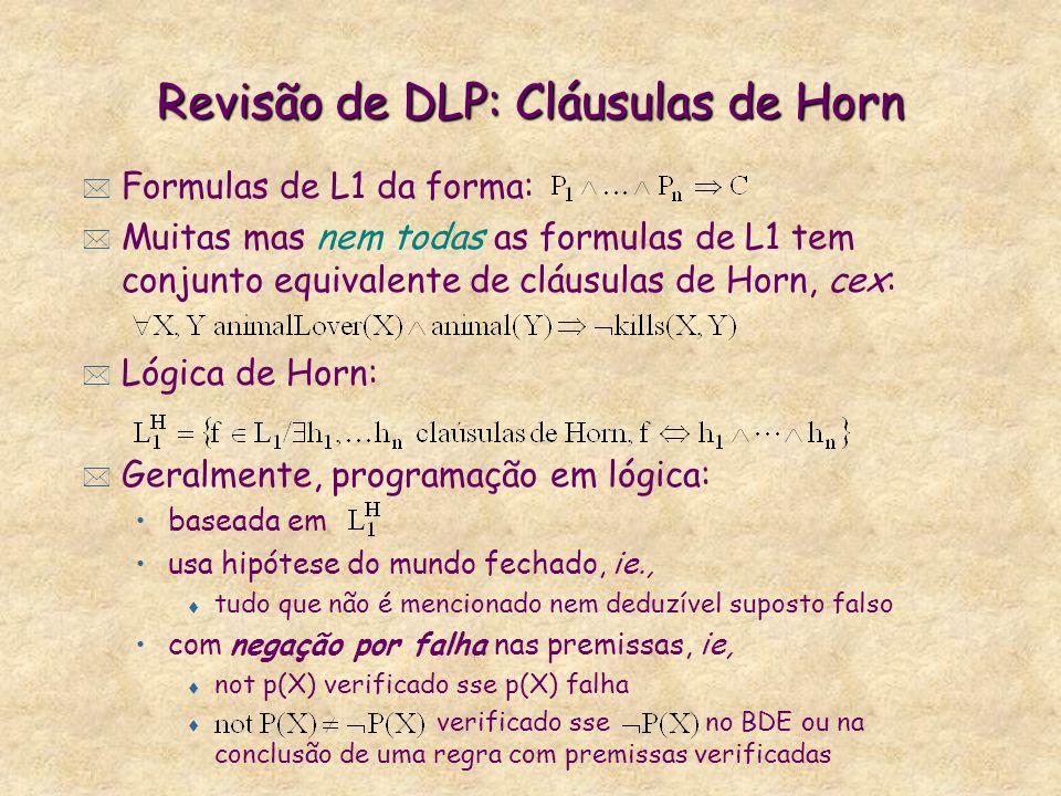 Revisão de DLP: Cláusulas de Horn * Formulas de L1 da forma: * Muitas mas nem todas as formulas de L1 tem conjunto equivalente de cláusulas de Horn, c