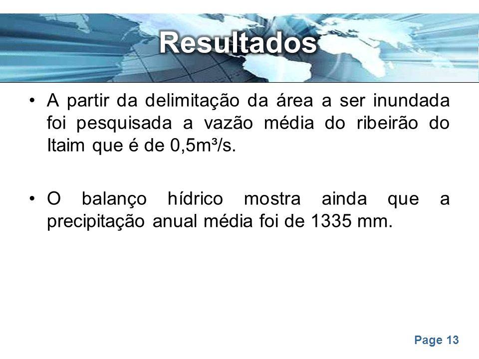 Page 13 A partir da delimitação da área a ser inundada foi pesquisada a vazão média do ribeirão do Itaim que é de 0,5m³/s. O balanço hídrico mostra ai