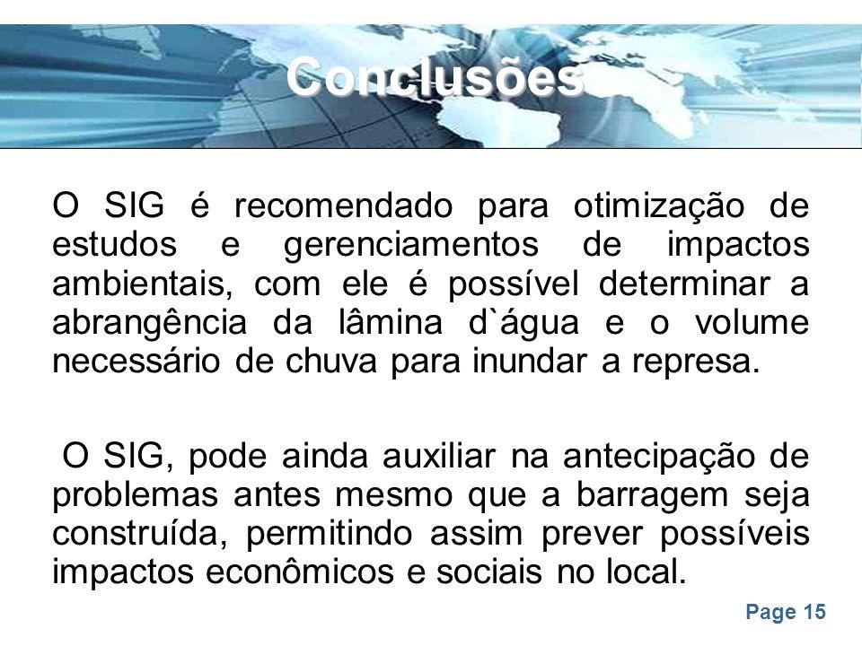 Page 15 Conclusões O SIG é recomendado para otimização de estudos e gerenciamentos de impactos ambientais, com ele é possível determinar a abrangência