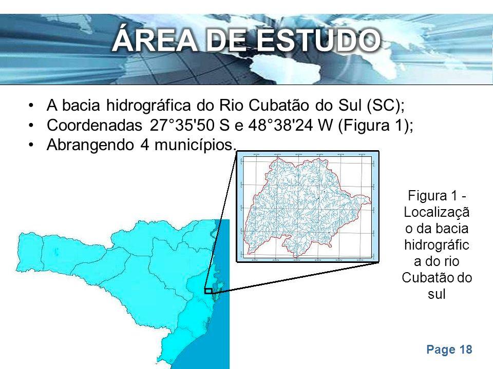 Page 18 A bacia hidrográfica do Rio Cubatão do Sul (SC); Coordenadas 27°35'50 S e 48°38'24 W (Figura 1); Abrangendo 4 municípios. Figura 1 - Localizaç