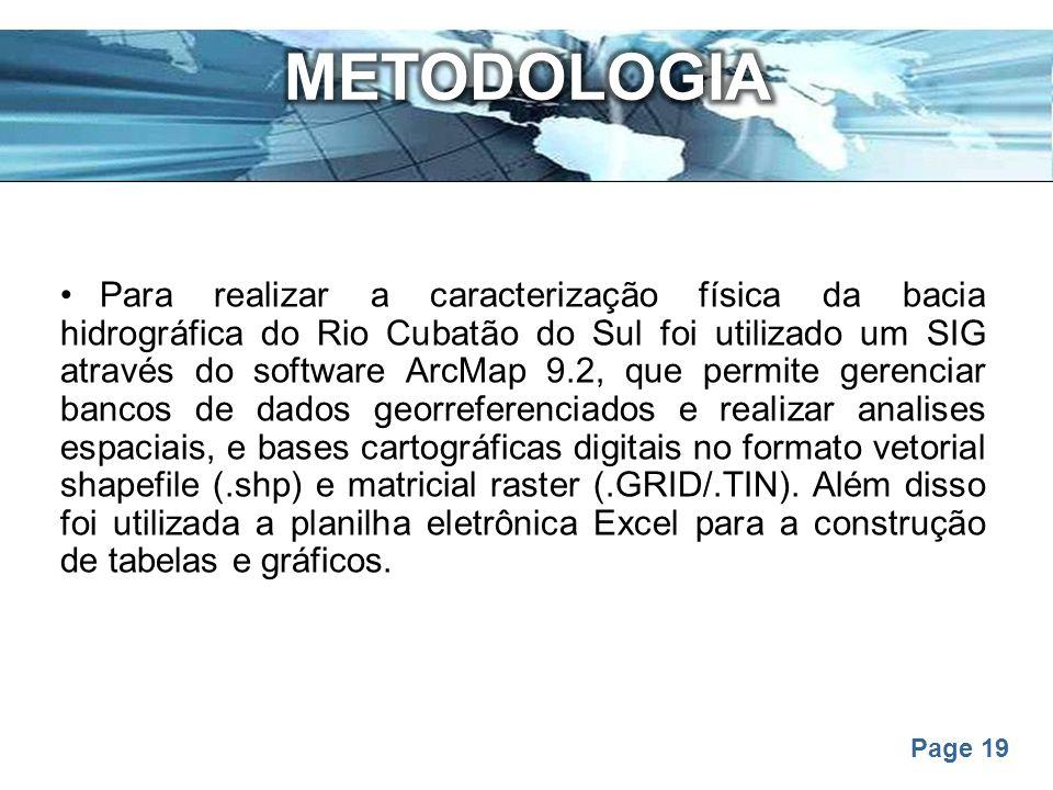 Page 19 Para realizar a caracterização física da bacia hidrográfica do Rio Cubatão do Sul foi utilizado um SIG através do software ArcMap 9.2, que per