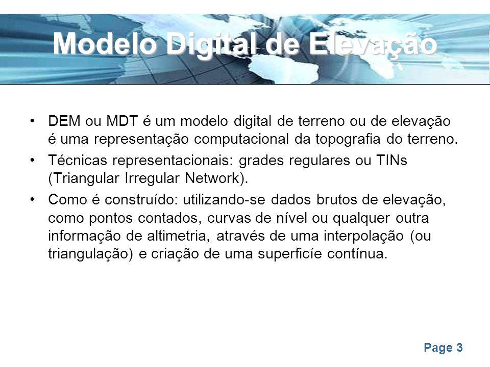 Page 3 Modelo Digital de Elevação DEM ou MDT é um modelo digital de terreno ou de elevação é uma representação computacional da topografia do terreno.