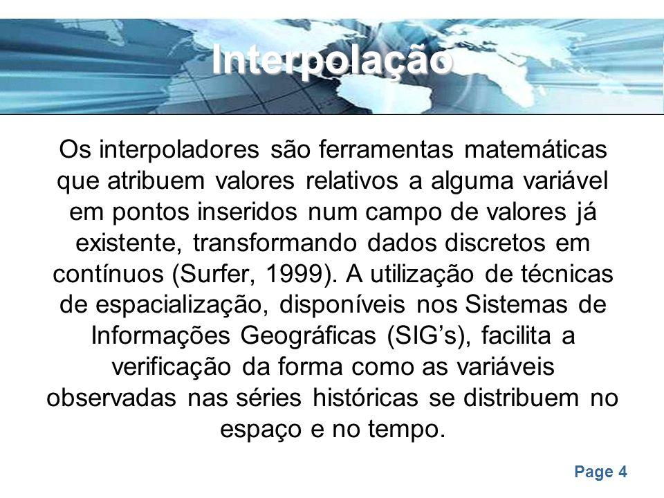 Page 35 Materiais e Métodos - Interpolação Para realizar a espacialização das variáveis climáticas, foram utilizados os interpoladores: inverso do quadrado da distancia (IDW) kriging (KRG), com modelo de semi variograma spherical spline (SPL) tipo regularizado
