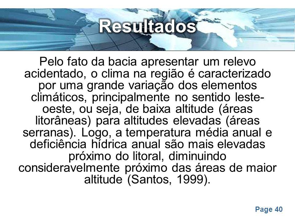 Page 40 Pelo fato da bacia apresentar um relevo acidentado, o clima na região é caracterizado por uma grande variação dos elementos climáticos, princi