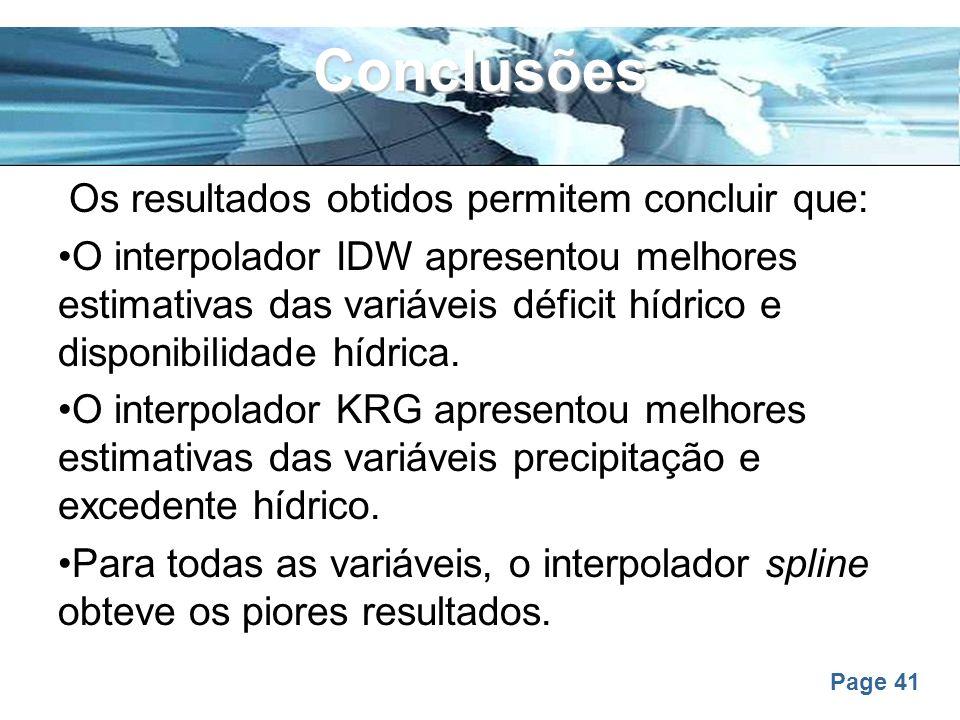 Page 41 Conclusões Os resultados obtidos permitem concluir que: O interpolador IDW apresentou melhores estimativas das variáveis déficit hídrico e dis