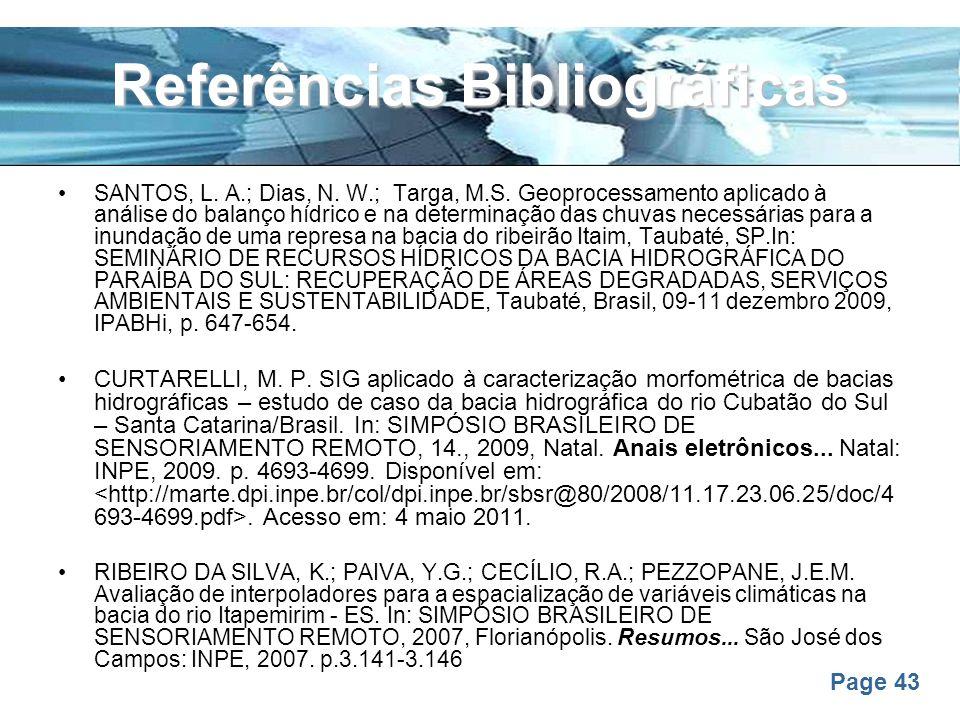 Page 43 Referências Bibliográficas SANTOS, L. A.; Dias, N. W.; Targa, M.S. Geoprocessamento aplicado à análise do balanço hídrico e na determinação da