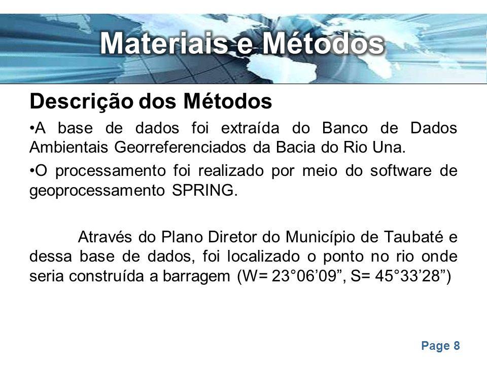 Page 8 Descrição dos Métodos A base de dados foi extraída do Banco de Dados Ambientais Georreferenciados da Bacia do Rio Una. O processamento foi real