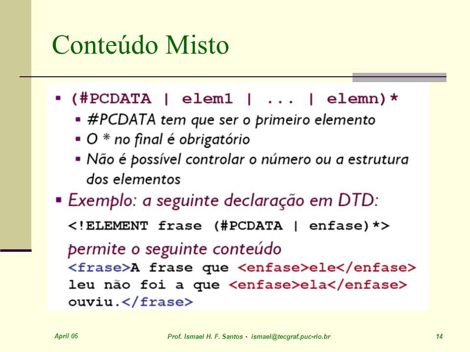 April 05 Prof. Ismael H. F. Santos - ismael@tecgraf.puc-rio.br 14 Conteúdo Misto