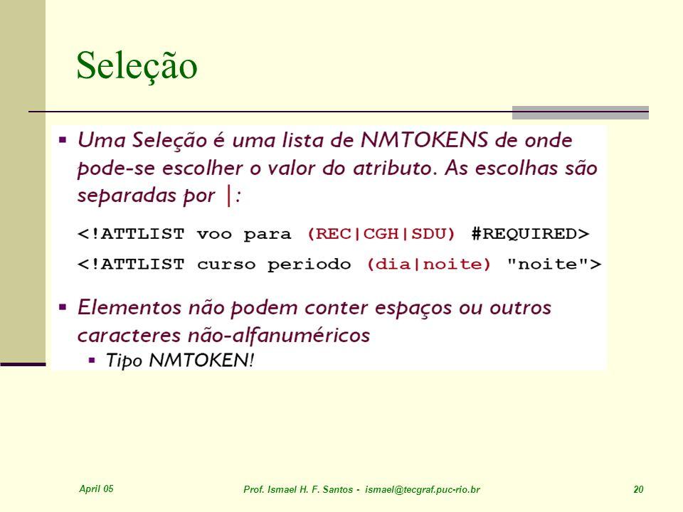 April 05 Prof. Ismael H. F. Santos - ismael@tecgraf.puc-rio.br 20 Seleção