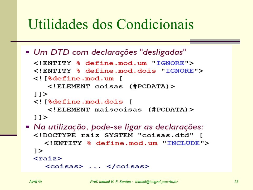 April 05 Prof. Ismael H. F. Santos - ismael@tecgraf.puc-rio.br 33 Utilidades dos Condicionais