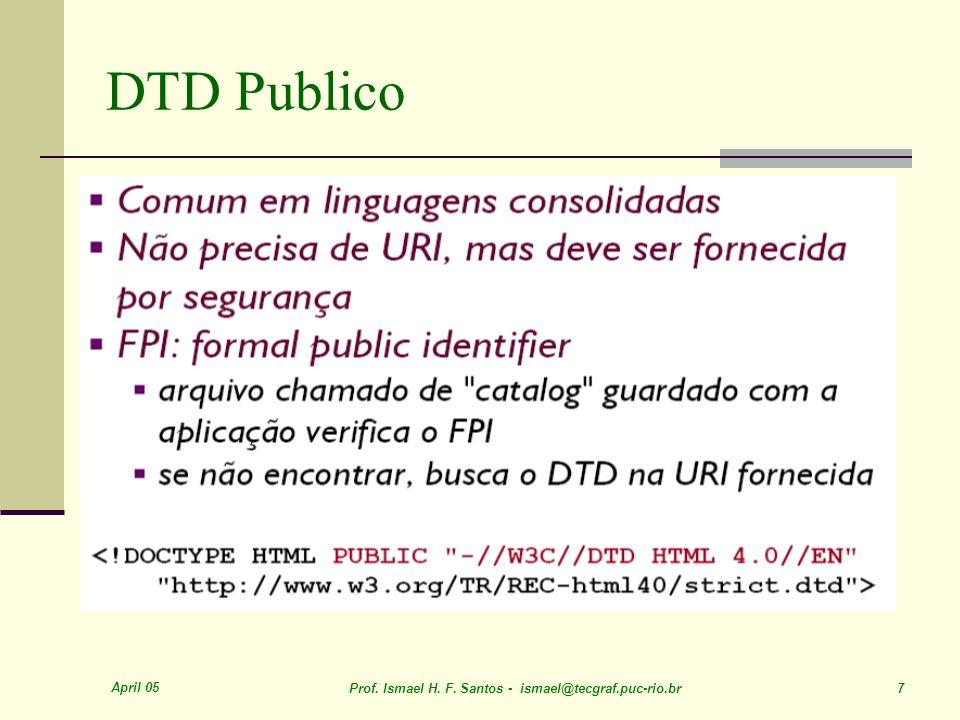 April 05 Prof. Ismael H. F. Santos - ismael@tecgraf.puc-rio.br 7 DTD Publico