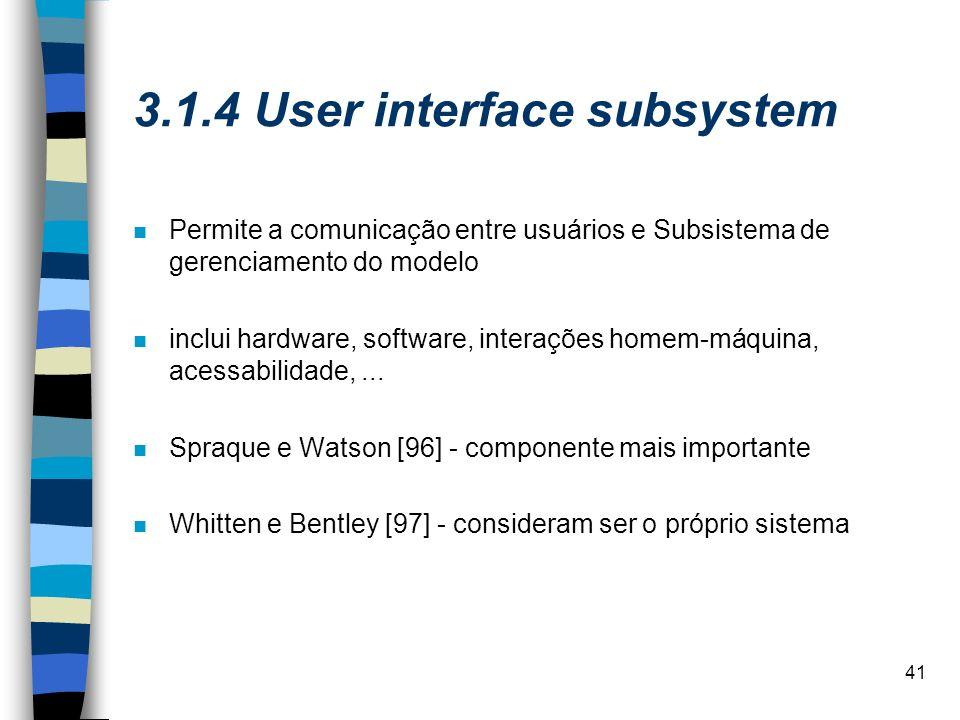 41 3.1.4 User interface subsystem n Permite a comunicação entre usuários e Subsistema de gerenciamento do modelo n inclui hardware, software, interaçõ