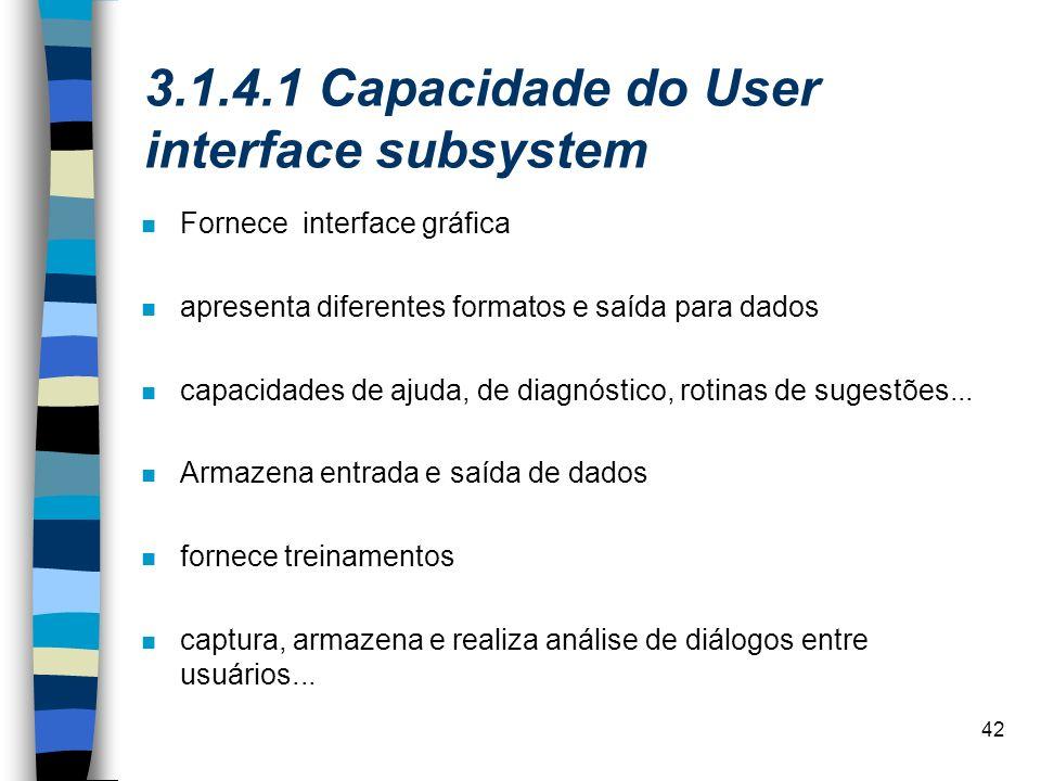 42 3.1.4.1 Capacidade do User interface subsystem n Fornece interface gráfica n apresenta diferentes formatos e saída para dados n capacidades de ajud