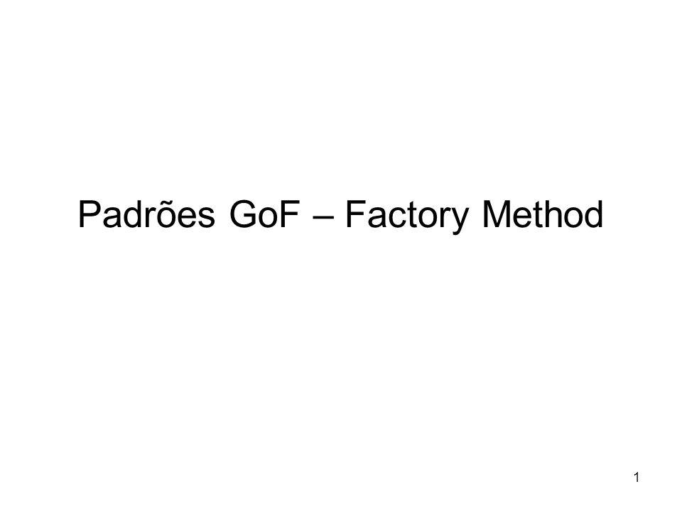 1 Padrões GoF – Factory Method