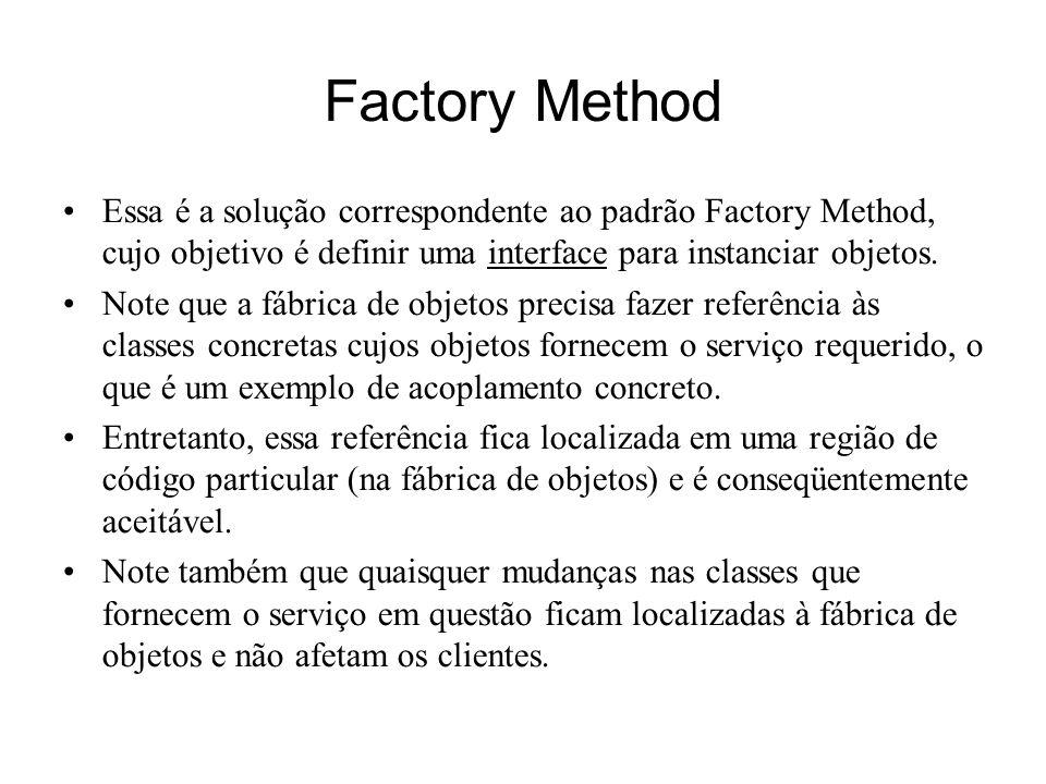 Factory Method Essa é a solução correspondente ao padrão Factory Method, cujo objetivo é definir uma interface para instanciar objetos. Note que a fáb