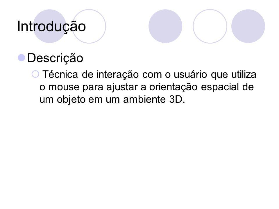 Introdução Descrição Técnica de interação com o usuário que utiliza o mouse para ajustar a orientação espacial de um objeto em um ambiente 3D.