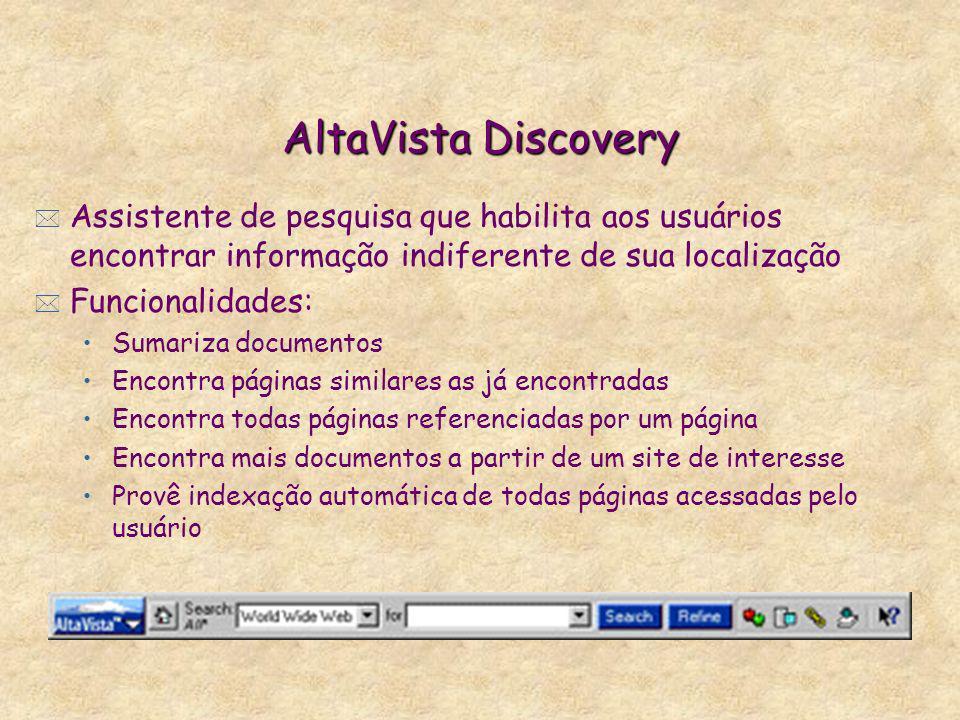 AltaVista Discovery * Assistente de pesquisa que habilita aos usuários encontrar informação indiferente de sua localização * Funcionalidades: Sumariza