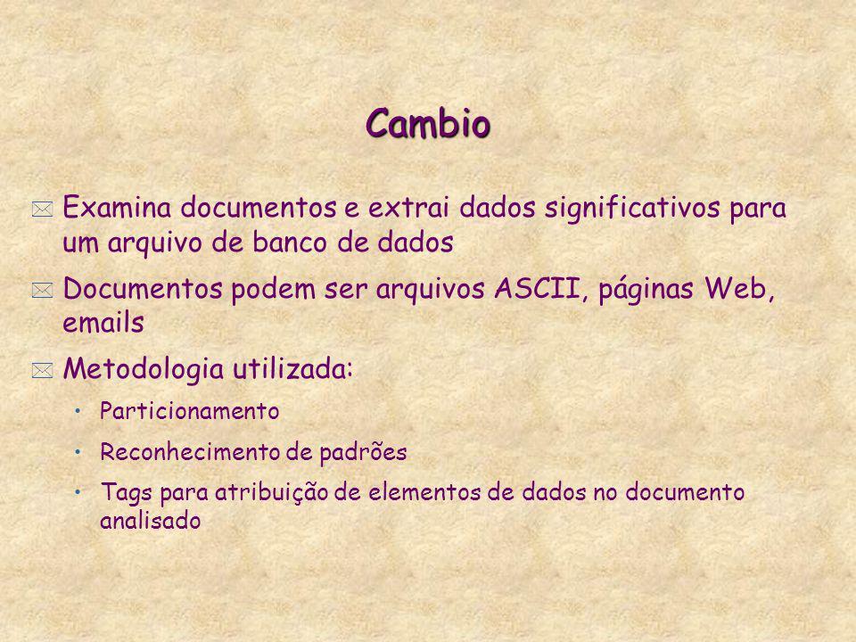 Cambio * Examina documentos e extrai dados significativos para um arquivo de banco de dados * Documentos podem ser arquivos ASCII, páginas Web, emails