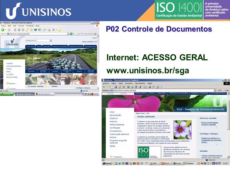 P07 Procedimento de Comunicação F26: Comunicação Ambiental Site na Internet: http://www.unisinos.br/sga/http://www.unisinos.br/sga/ Sga@unisinos.br Sga@unisinos.br Ramal: 5060