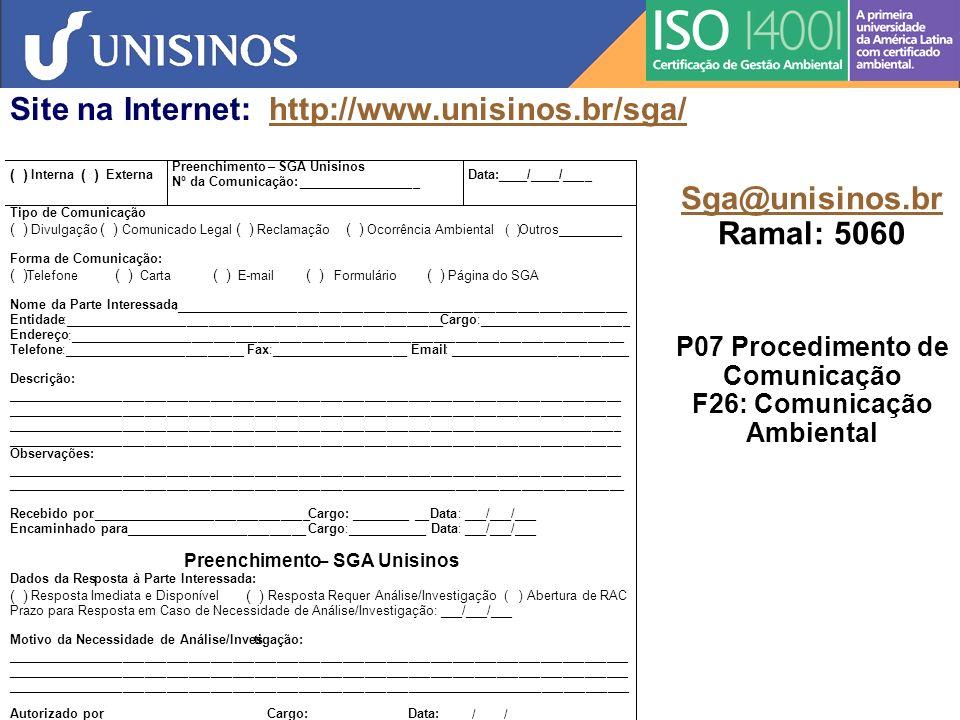 P07 Comunicação F26: Comunicação Ambiental Site na Internet: http://www.unisinos.br/sga/http://www.unisinos.br/sga/ Comunidade em geral: Quando emitir F26.