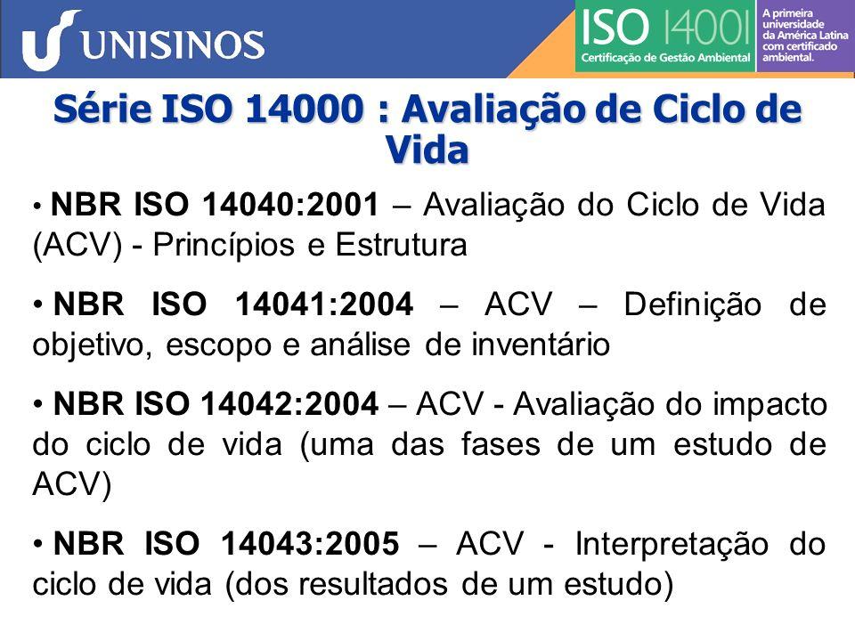 Série ISO 14000 : Avaliação de Ciclo de Vida ISO/TR 14048: 2002 – Informações sobre a formatação dos dados que corroboram a ACV ISO/TR 14049: 2000 – Exemplos que ilustram como usar as orientações da ISO 14041
