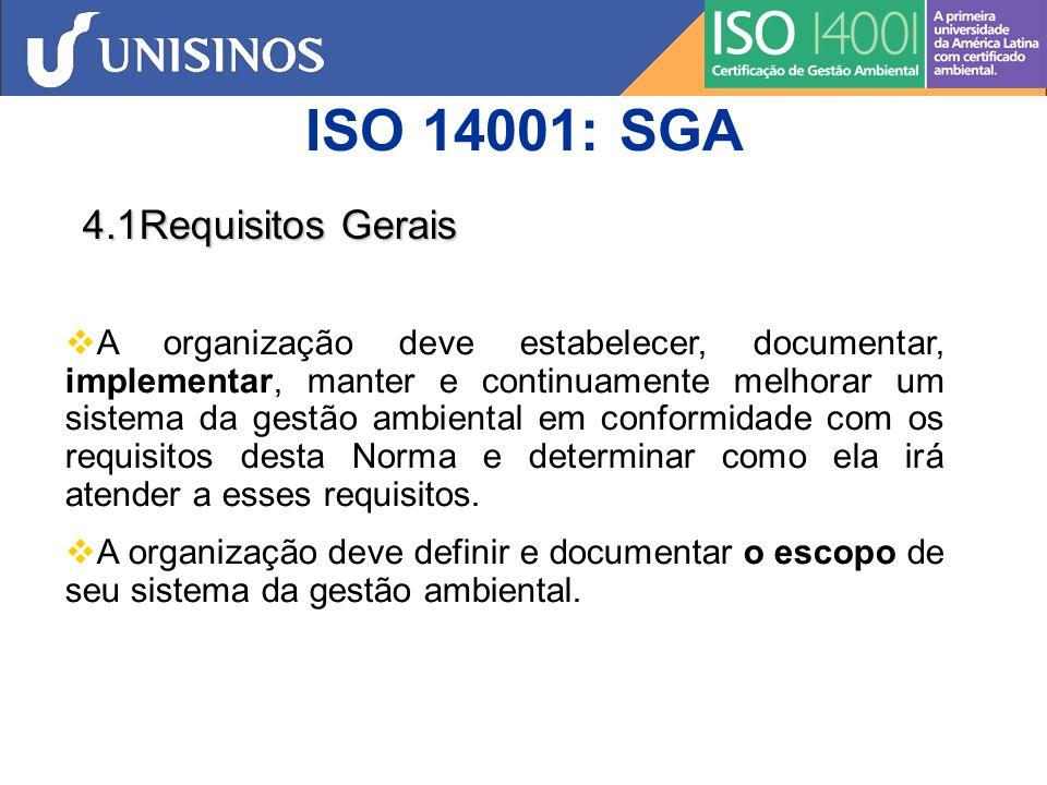 ISO 14001: SGA 4.2 Política Ambiental A Alta Administração deve definir a política ambiental da organização e assegurar que, dentro do escopo definido de seu sistema da gestão ambiental, a política: a) seja apropriada à natureza, escala e impactos ambientais de suas atividades, produtos e serviços; b) inclua um comprometimento com a melhoria contínua e com a prevenção de poluição; c) inclua um comprometimento em atender aos requisitos legais aplicáveis e outros requisitos subscritos pela organização que se relacionem a seus aspectos ambientais;
