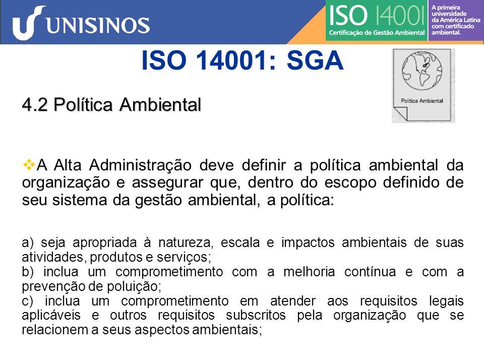ISO 14001: SGA 4.2 Política Ambiental d) forneça uma estrutura para o estabelecimento e análise dos objetivos e metas ambientais; e) seja documentada, implementada e mantida; f) seja comunicada a todos que trabalhem na organização ou que atuem em seu nome; g) esteja disponível para o público.