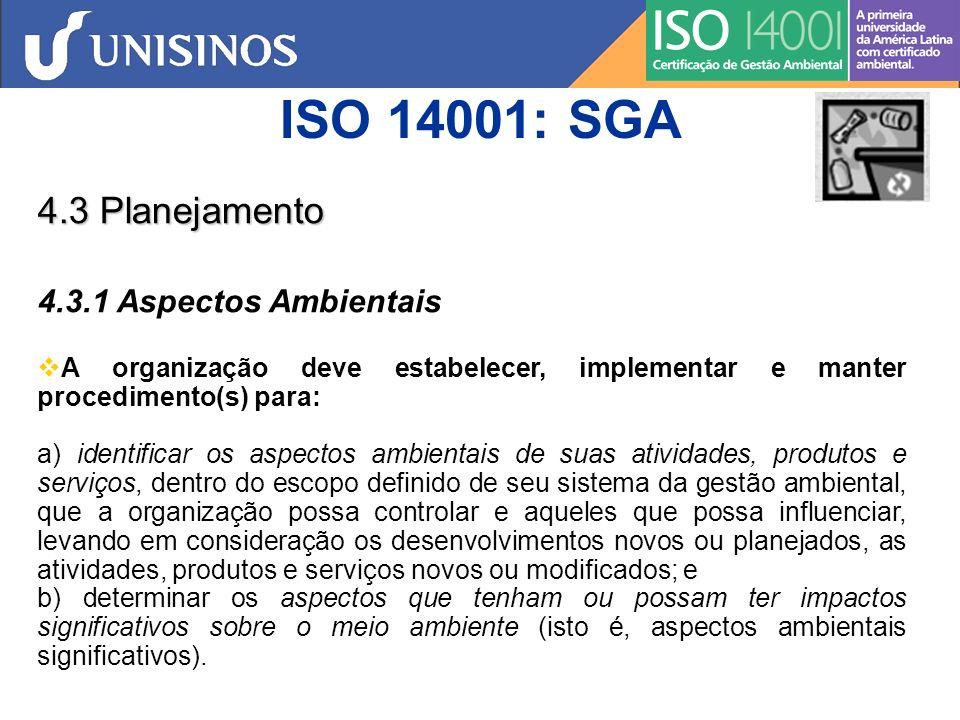 ISO 14001: SGA 4.3 Planejamento 4.3.2 Requisitos Legais e Outros A organização deve estabelecer, implementar e manter procedimento(s) para : a) identificar e ter acesso a requisitos legais aplicáveis e a outros requisitos subscritos pela organização, relacionados aos seus aspectos ambientais, e b) determinar como esses requisitos se aplicam aos seus aspectos ambientais.