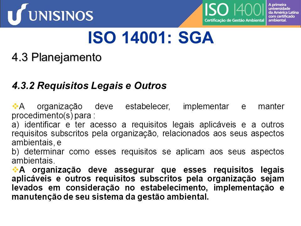 ISO 14001: SGA 4.3 Planejamento 4.3.3 Objetivos, metas e programas A organização deve estabelecer, implementar e manter objetivos e metas ambientais documentados, nas funções e níveis relevantes na organização.