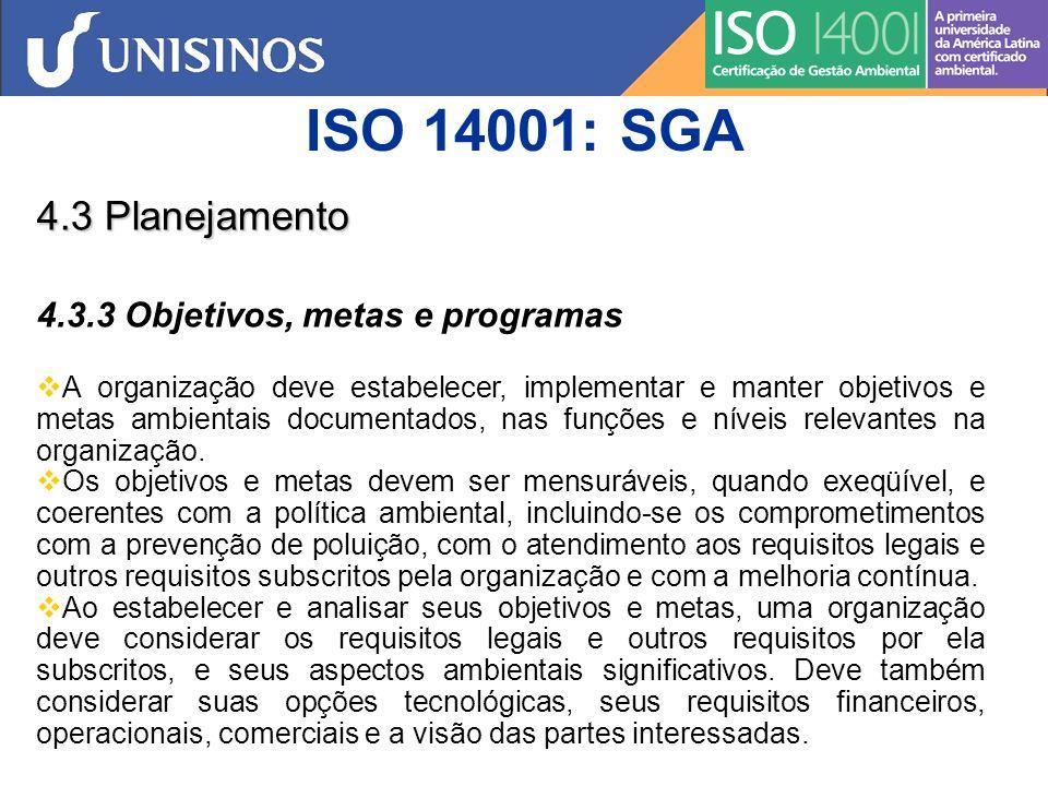 ISO 14001: SGA 4.3 Planejamento 4.3.3 Objetivos, metas e programas A organização deve estabelecer, implementar e manter programa(s) para atingir seus objetivos e metas.