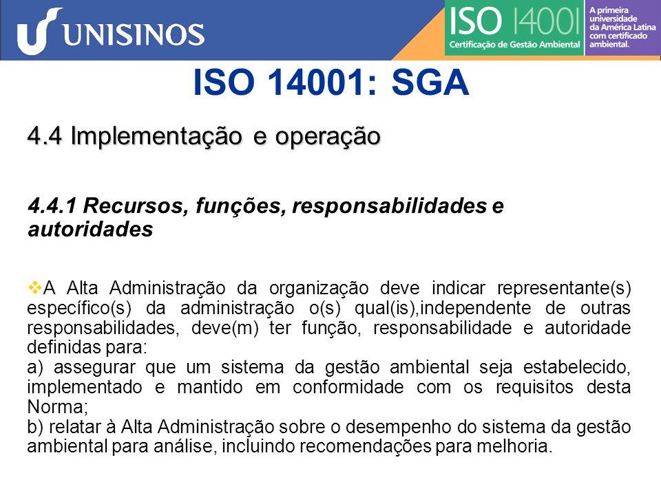 ISO 14001: SGA 4.4 Implementação e operação 4.4.2 Competência, treinamento, conscientização A organização deve assegurar que qualquer pessoa que, para ela ou em seu nome, realize tarefas que tenham o potencial de causar impacto(s) ambiental(is) significativo(s) identificados pela organização, seja competente com base em formação apropriada, treinamento ou experiência, devendo reter os registros associados.