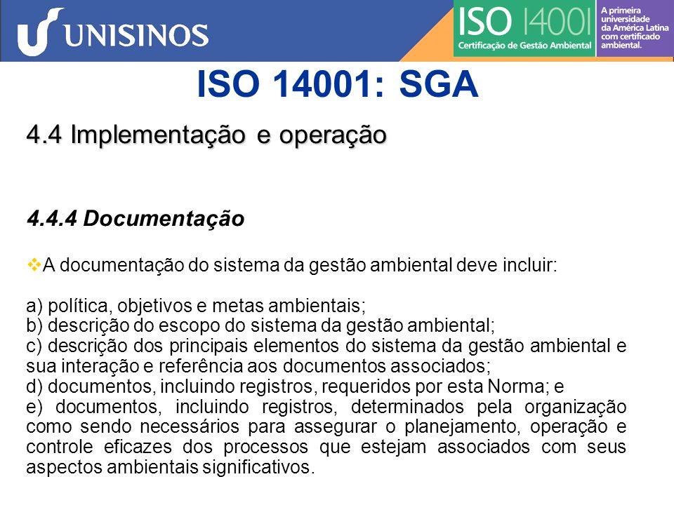 ISO 14001: SGA 4.4 Implementação e operação 4.4.5 Controle de Documentos A organização deve estabelecer, implementar e manter procedimento(s) para: a) aprovar documentos quanto à sua adequação antes de seu uso; b) analisar e atualizar, conforme necessário, e reaprovar documentos; c) assegurar que as alterações e a situação atual da revisão de documentos sejam identificadas; d) assegurar que as versões relevantes de documentos aplicáveis estejam disponíveis em seu ponto de uso; e) assegurar que os documentos permaneçam legíveis e prontamente identificáveis;