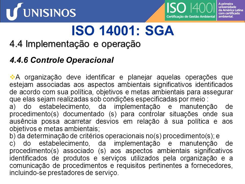 ISO 14001: SGA 4.4 Implementação e operação 4.4.7 Preparação e Resposta à Emergência A organização deve estabelecer, implementar e manter procedimento(s) para identificar potenciais situações de emergência e potenciais acidentes que possam ter impacto(s) sobre o meio ambiente, e como a organização responderá aos mesmos.
