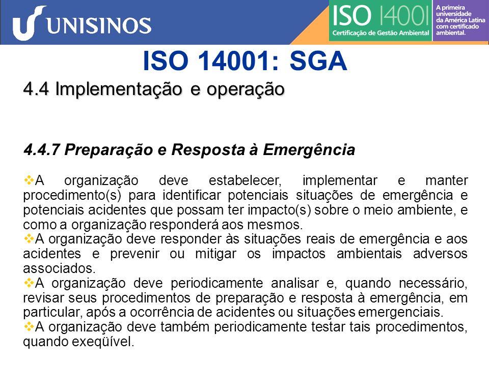ISO 14001: SGA 4.5 Verificação 4.5.1 Monitoramento e medições A organização deve estabelecer, implementar e manter procedimento(s) para monitorar e medir regularmente as características principais de suas operações que possam ter um impacto ambiental significativo.