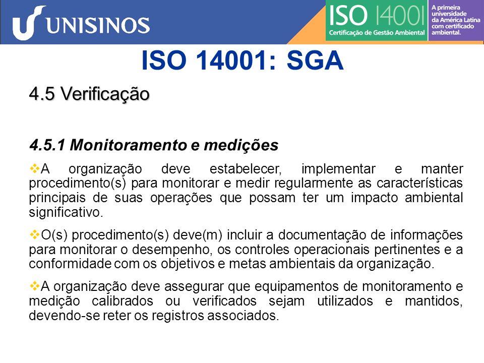 ISO 14001: SGA 4.5 Verificação 4.5.2 Avaliação do Atendimento a Requisitos Legais e Outros 4.5.2.1 De maneira coerente com o seu comprometimento de atendimento a requisitos, a organização deve estabelecer, implementar e manter procedimento(s) para avaliar, periodicamente, o atendimento aos requisitos legais aplicáveis.