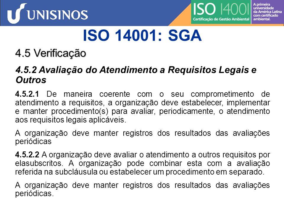 ISO 14001: SGA 4.5 Verificação 4.5.3 Não-Conformidade, Ação Corretiva e Ação Preventiva A organização deve estabelecer, implementar e manter procedimento(s) para tratar as nãoconformidades reais e potenciais e para executar ações corretivas e preventivas.