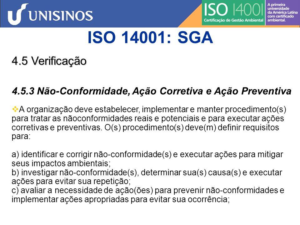 ISO 14001: SGA 4.5 Verificação 4.5.3 Não-Conformidade, Ação Corretiva e Ação Preventiva d) registrar os resultados da(s) ação(ões) corretiva(s) e preventiva(s) executada(s); e e) analisar a eficácia da(s) ação(ões) corretiva(s) e preventiva(s) executada(s).