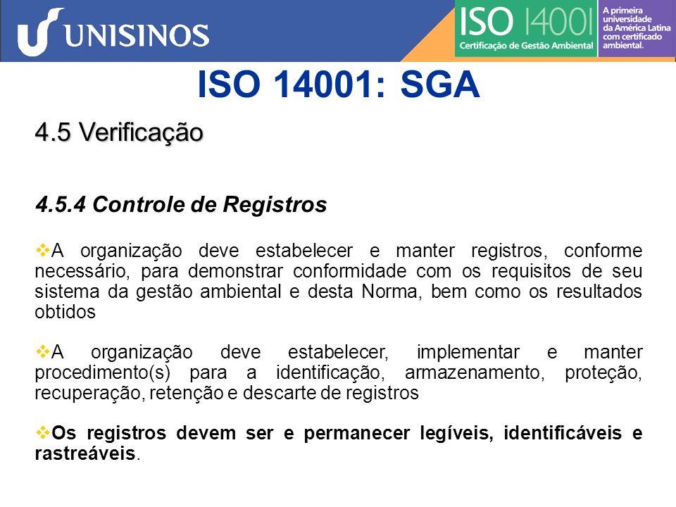 ISO 14001: SGA 4.5 Verificação 4.5.5 Auditoria Interna A organização deve assegurar que as auditorias internas do sistema da gestão ambiental sejam conduzidas em intervalos planejados para: a) determinar se o sistema da gestão ambiental: 1) está em conformidade com os arranjos planejados para a gestão ambiental, incluindo-se os requisitos desta Norma; e 2) foi adequadamente implementado e é mantido; e b) fornecer informações à Alta Administração sobre os resultados das auditorias.
