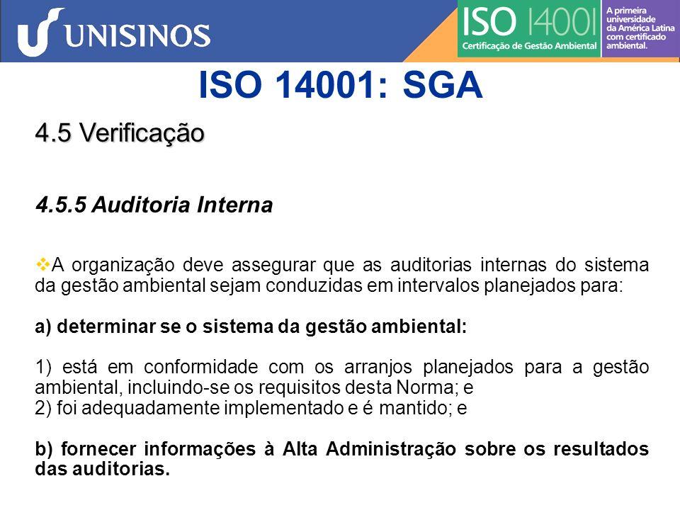 ISO 14001: SGA 4.5 Verificação 4.5.5 Auditoria Interna Programa(s) de auditoria deve(m) ser planejado(s), estabelecido(s), implementado(s) e mantido(s) pela organização, levando-se em consideração a importância ambiental da(s) operação(ões) pertinente(s) e os resultados das auditorias anteriores.