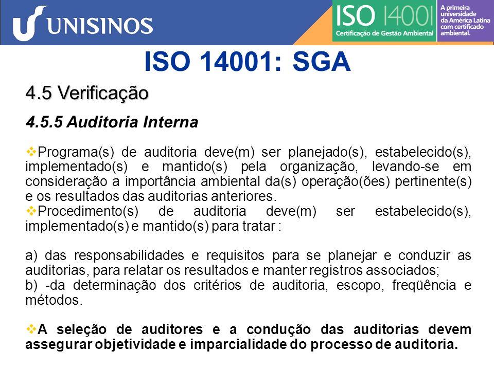 ISO 14001: SGA 4.6 Análise Crítica pela Administração A Alta Administração da organização deve analisar o sistema da gestão ambiental, em intervalos planejados, para assegurar sua continuada adequação, pertinência e eficácia.