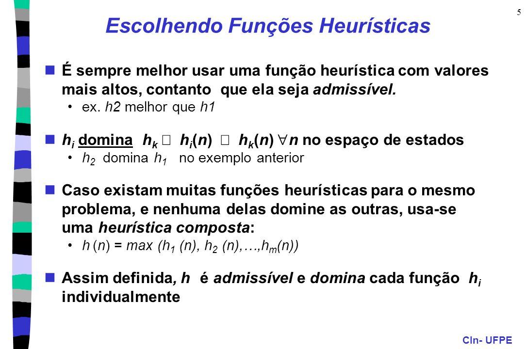 CIn- UFPE 5 Escolhendo Funções Heurísticas É sempre melhor usar uma função heurística com valores mais altos, contanto que ela seja admissível. ex. h2