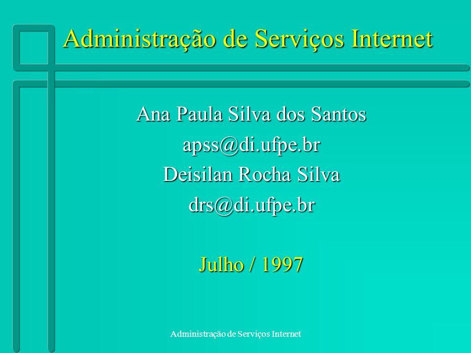 Administração de Serviços Internet Ana Paula Silva dos Santos apss@di.ufpe.br Deisilan Rocha Silva drs@di.ufpe.br Julho / 1997