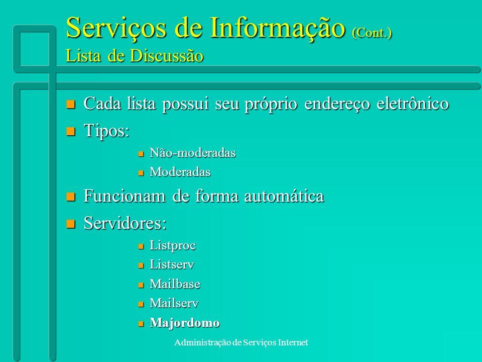 Administração de Serviços Internet Serviços de Informação (Cont.) Lista de Discussão n Cada lista possui seu próprio endereço eletrônico n Tipos: n Nã