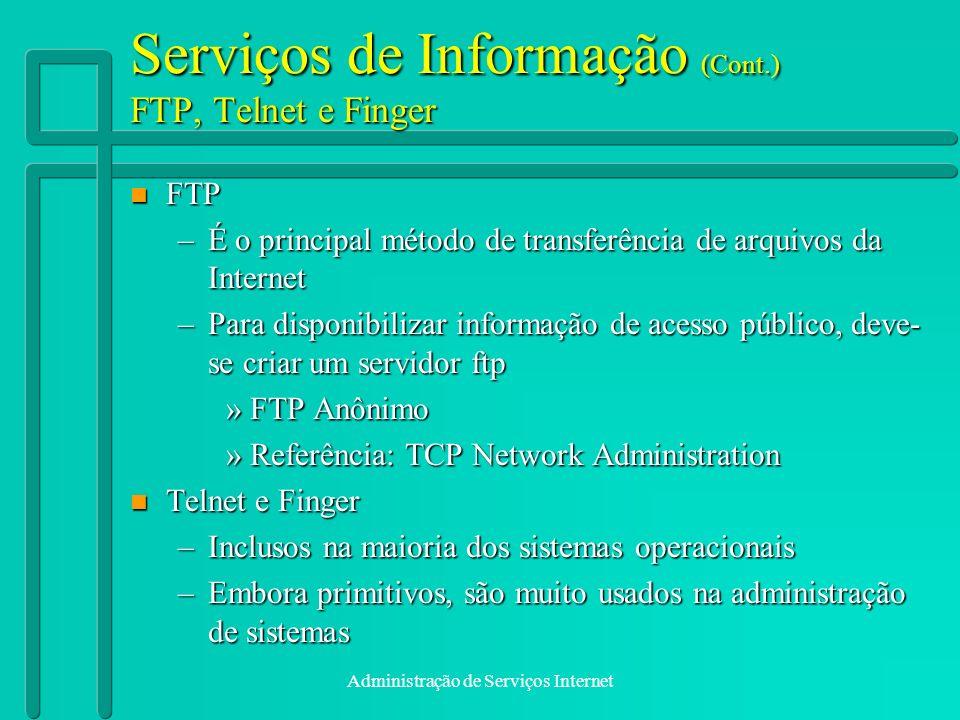 Administração de Serviços Internet Serviços de Informação (Cont.) FTP, Telnet e Finger n FTP –É o principal método de transferência de arquivos da Int