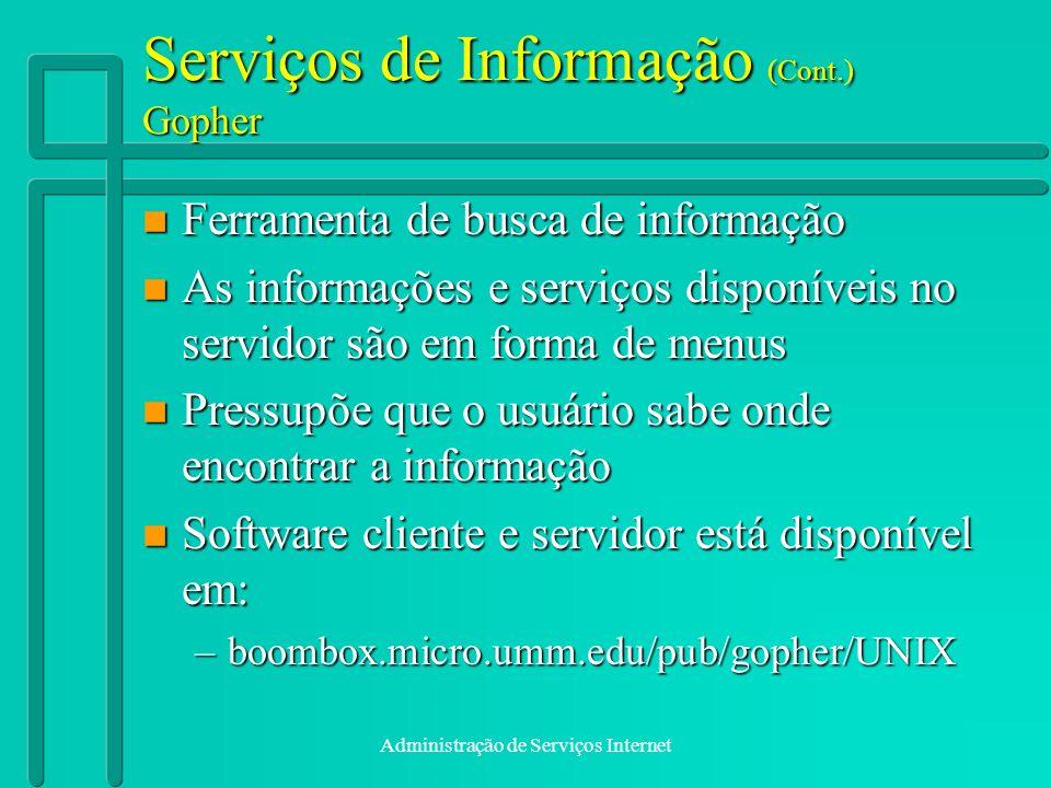 Administração de Serviços Internet Serviços de Informação (Cont.) Gopher n Ferramenta de busca de informação n As informações e serviços disponíveis n