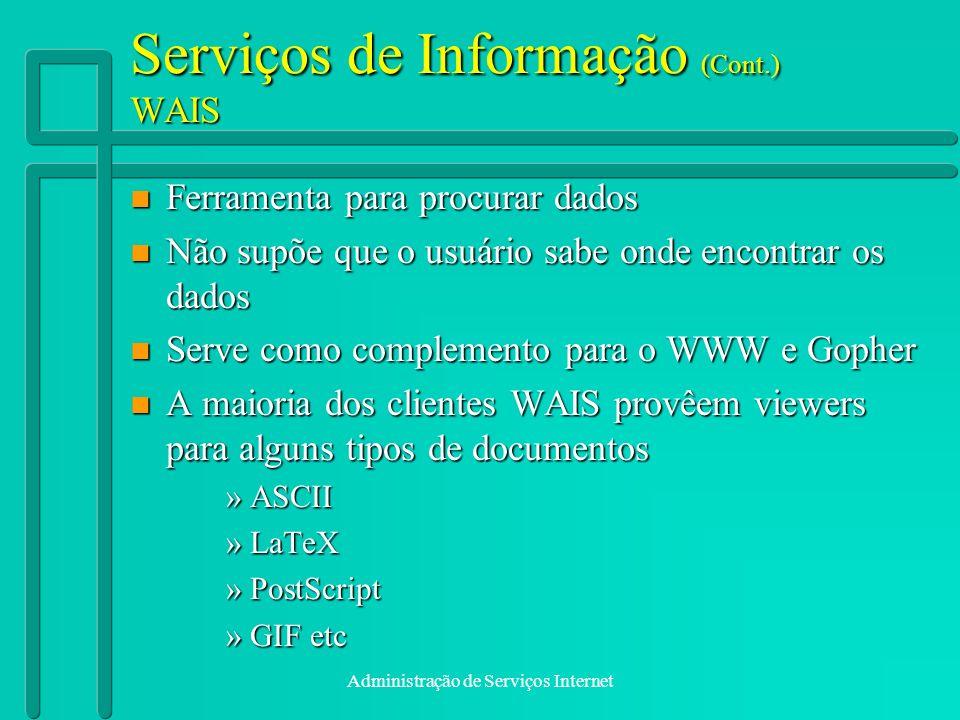 Administração de Serviços Internet Serviços de Informação (Cont.) WAIS n Ferramenta para procurar dados n Não supõe que o usuário sabe onde encontrar