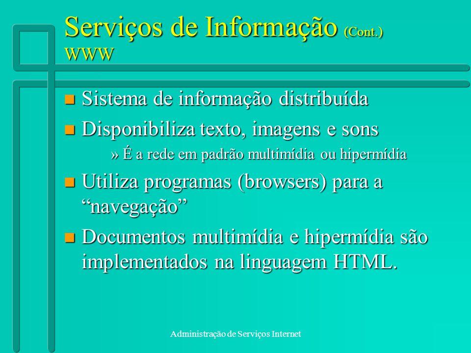 Administração de Serviços Internet Serviços de Informação (Cont.) WWW n Sistema de informação distribuída n Disponibiliza texto, imagens e sons »É a r